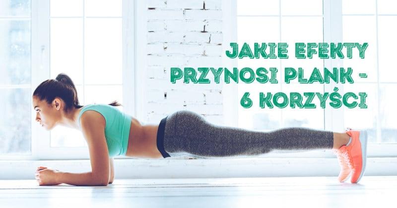 Co daje plank - 6 korzyści zdrowotnych deski